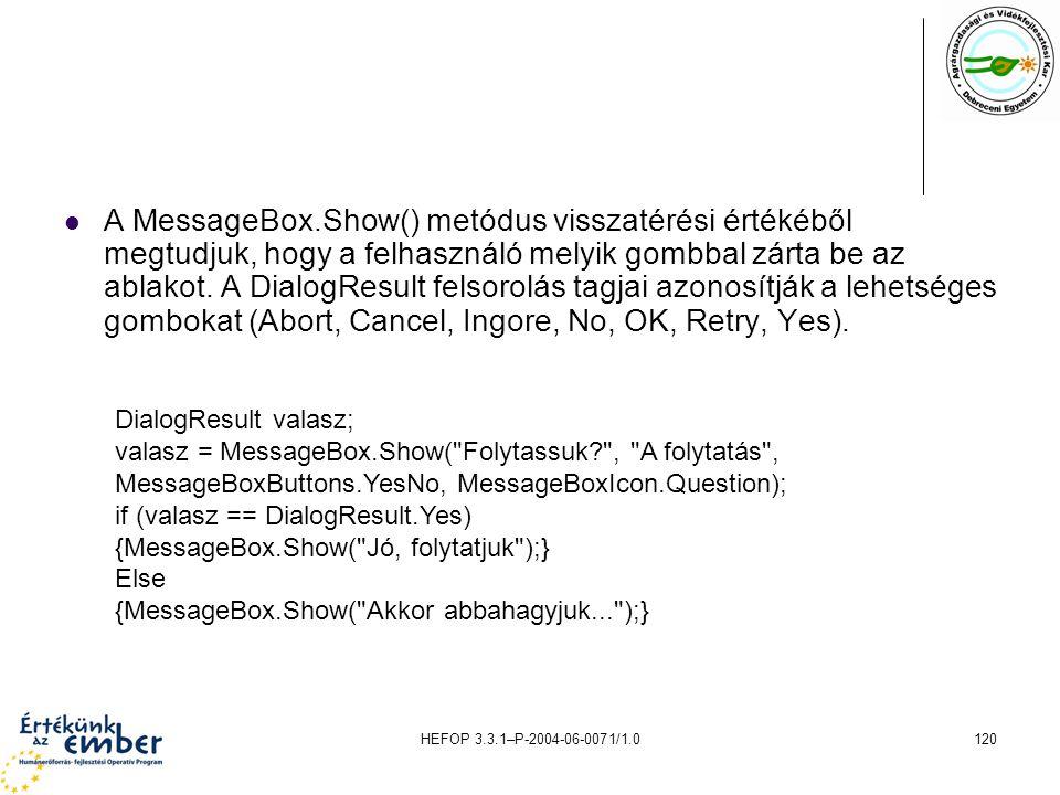 A MessageBox.Show() metódus visszatérési értékéből megtudjuk, hogy a felhasználó melyik gombbal zárta be az ablakot. A DialogResult felsorolás tagjai azonosítják a lehetséges gombokat (Abort, Cancel, Ingore, No, OK, Retry, Yes).