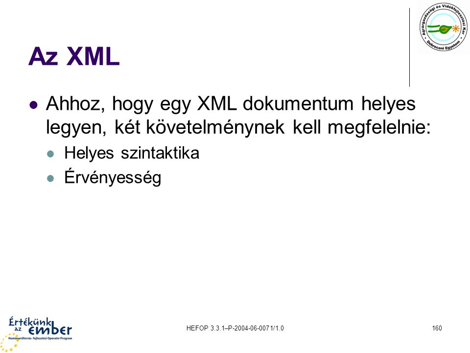 Az XML Ahhoz, hogy egy XML dokumentum helyes legyen, két követelménynek kell megfelelnie: Helyes szintaktika.