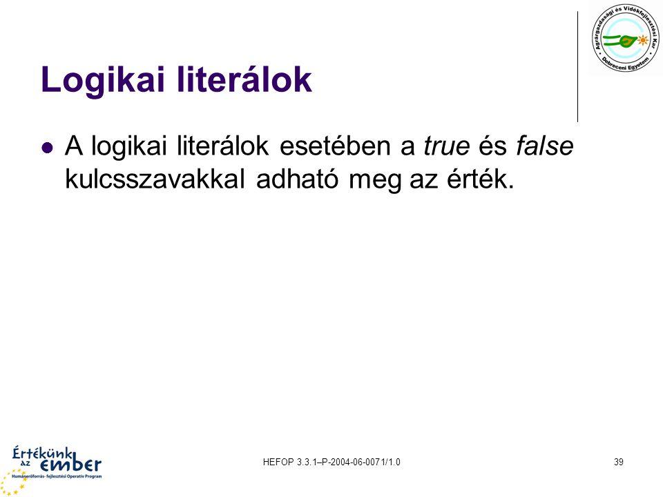 Logikai literálok A logikai literálok esetében a true és false kulcsszavakkal adható meg az érték.