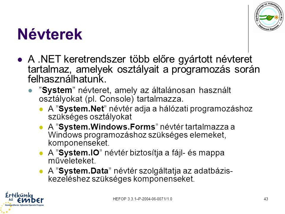 Névterek A .NET keretrendszer több előre gyártott névteret tartalmaz, amelyek osztályait a programozás során felhasználhatunk.