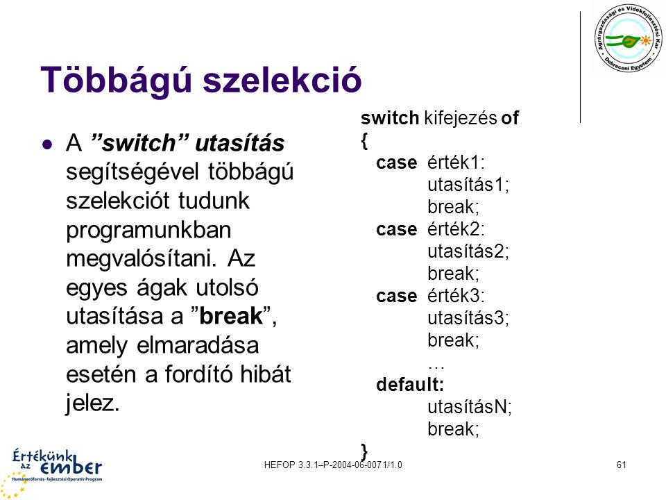 Többágú szelekció switch kifejezés of. { case érték1: utasítás1; break; case érték2: utasítás2;