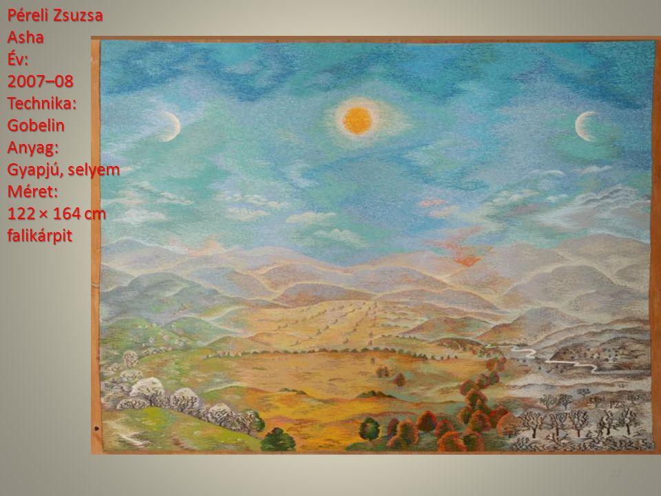 Péreli Zsuzsa Asha. Év: 2007–08. Technika: Gobelin. Anyag: Gyapjú, selyem. Méret: 122 × 164 cm.