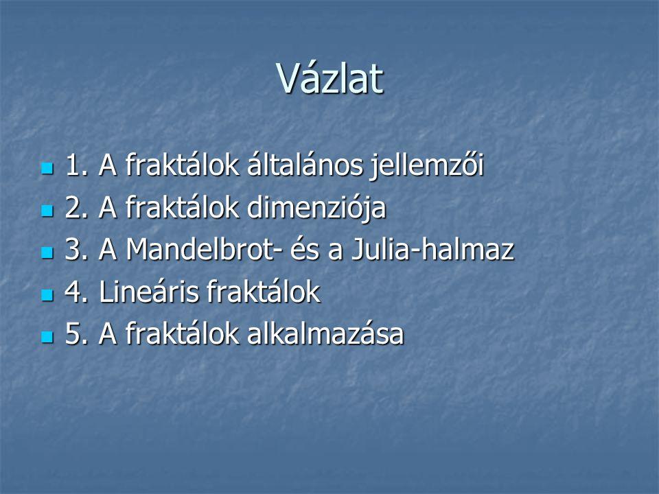 Vázlat 1. A fraktálok általános jellemzői 2. A fraktálok dimenziója