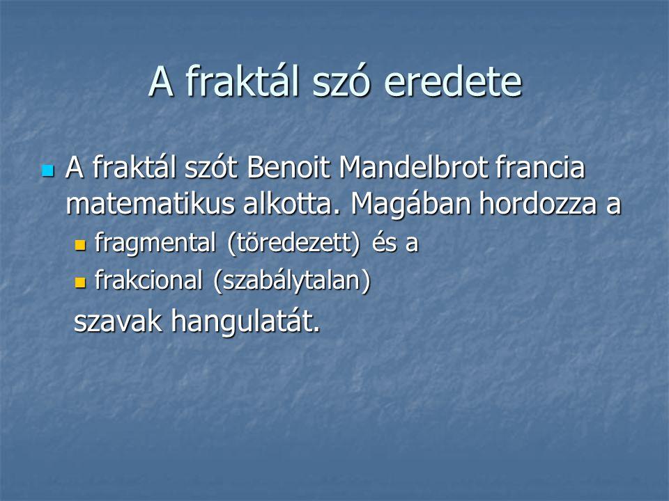 A fraktál szó eredete A fraktál szót Benoit Mandelbrot francia matematikus alkotta. Magában hordozza a.