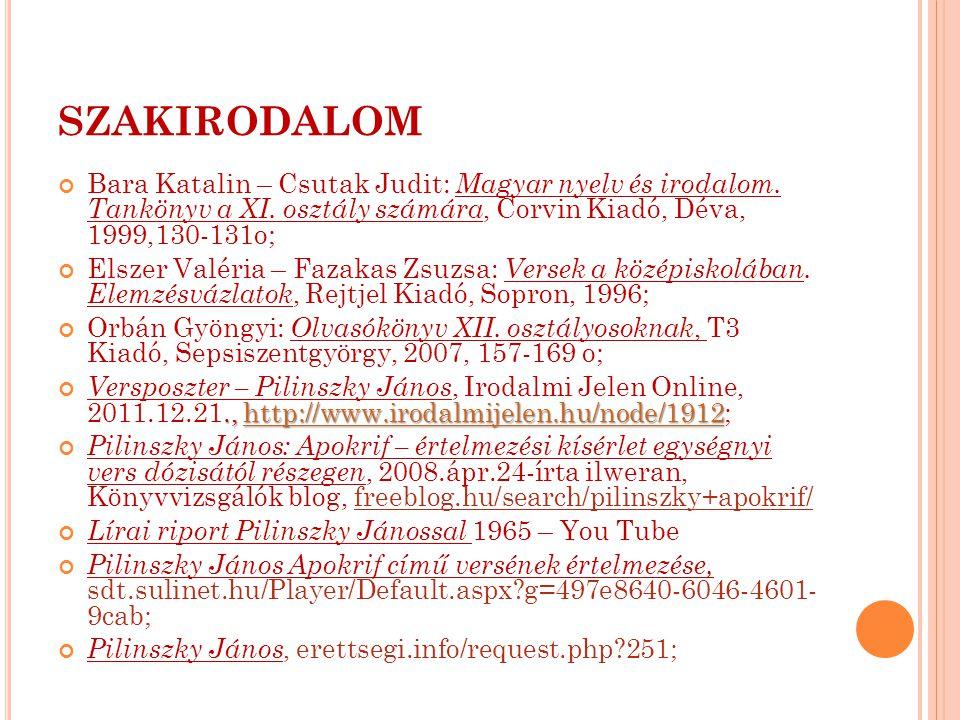 SZAKIRODALOM Bara Katalin – Csutak Judit: Magyar nyelv és irodalom. Tankönyv a XI. osztály számára, Corvin Kiadó, Déva, 1999,130-131o;