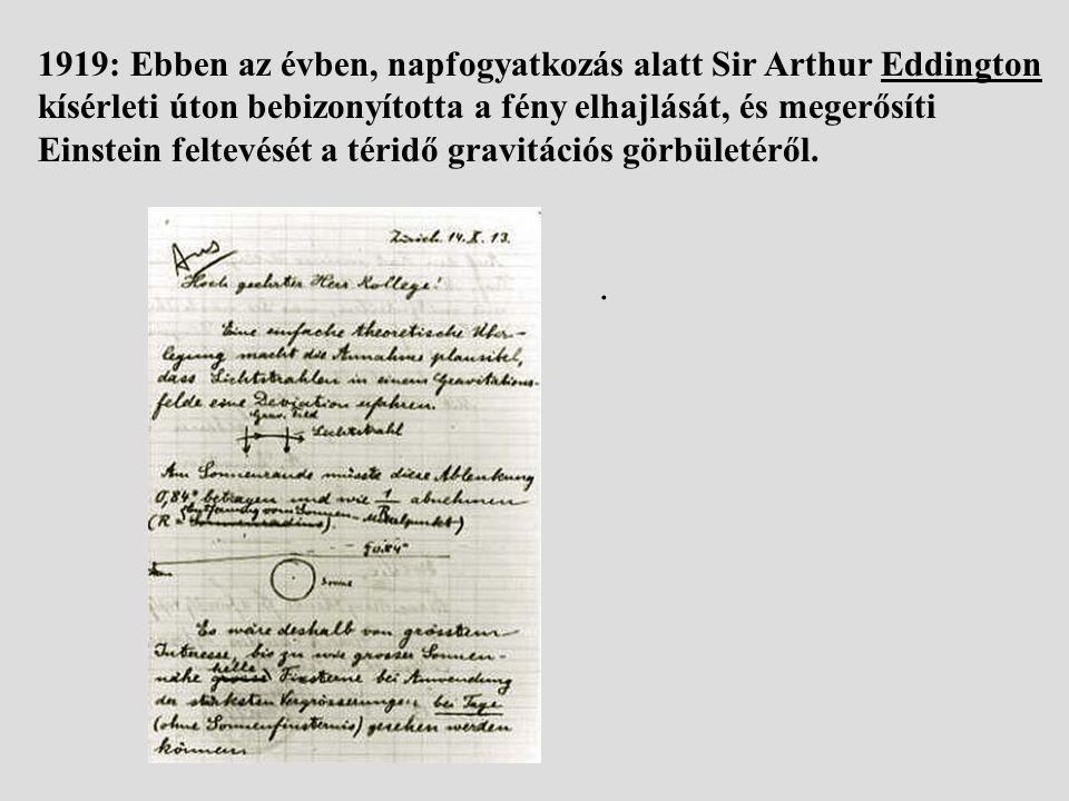 1919: Ebben az évben, napfogyatkozás alatt Sir Arthur Eddington kísérleti úton bebizonyította a fény elhajlását, és megerősíti Einstein feltevését a téridő gravitációs görbületéről.