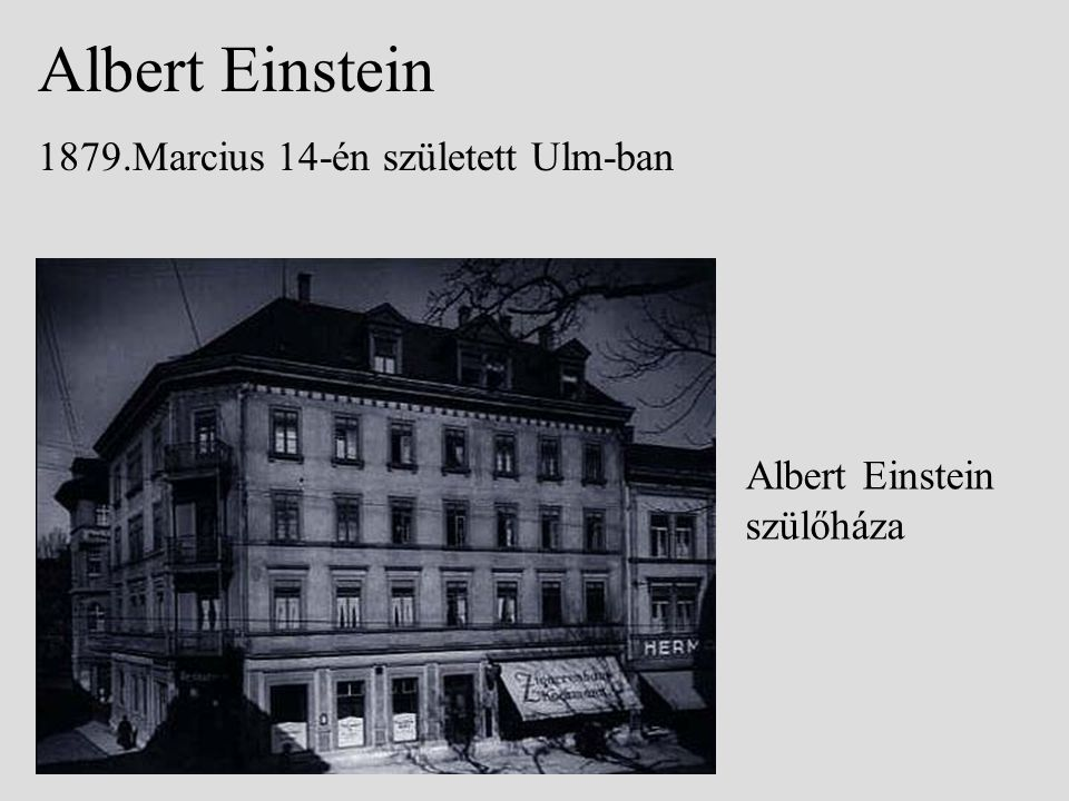 Albert Einstein 1879.Marcius 14-én született Ulm-ban