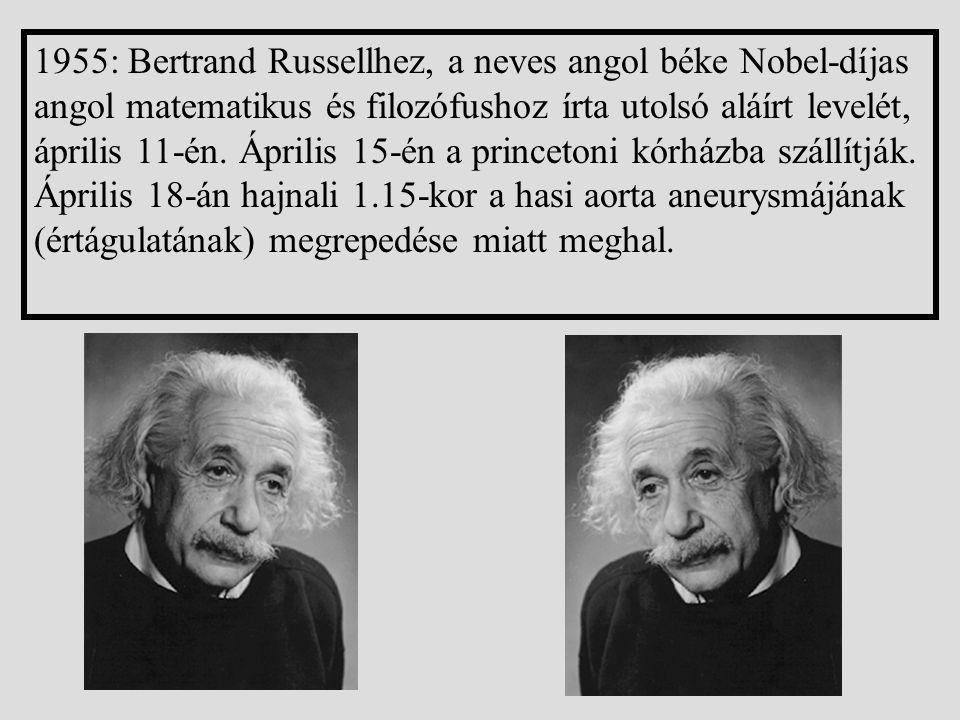 1955: Bertrand Russellhez, a neves angol béke Nobel-díjas angol matematikus és filozófushoz írta utolsó aláírt levelét, április 11-én.