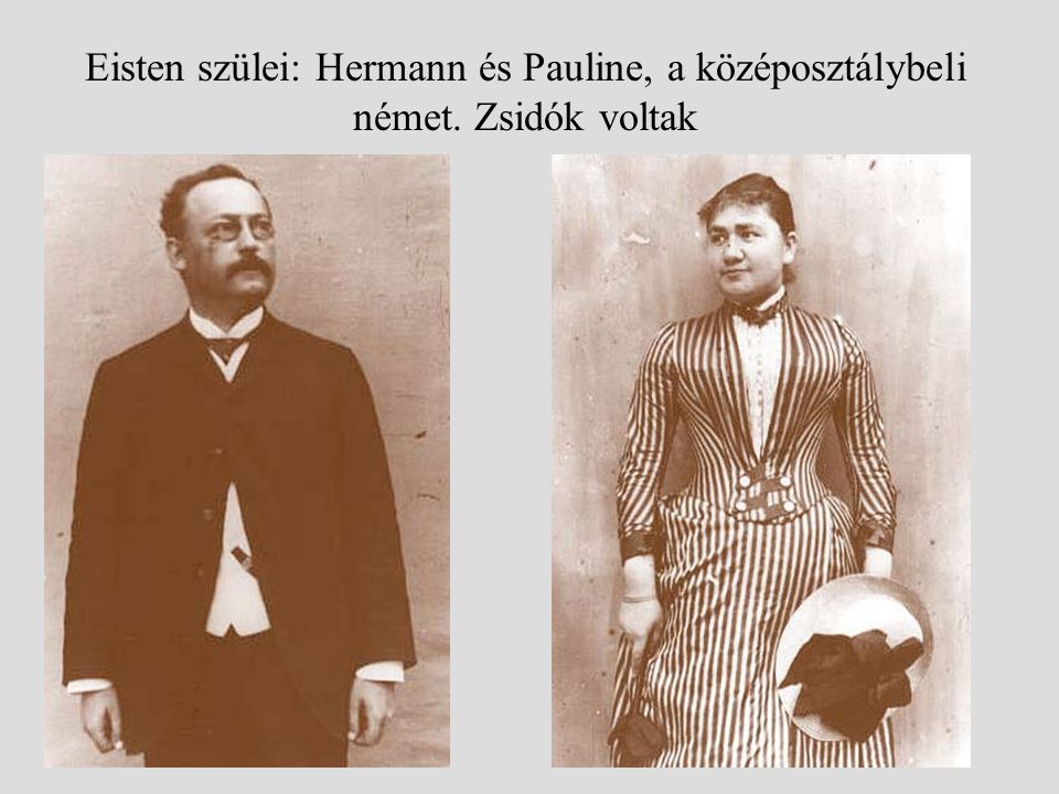 Eisten szülei: Hermann és Pauline, a középosztálybeli német