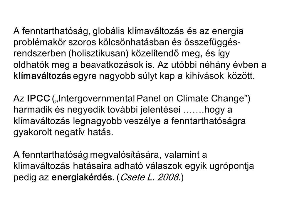 A fenntarthatóság, globális klímaváltozás és az energia problémakör szoros kölcsönhatásban és összefüggés-rendszerben (holisztikusan) közelítendő meg, és így oldhatók meg a beavatkozások is. Az utóbbi néhány évben a klímaváltozás egyre nagyobb súlyt kap a kihívások között.
