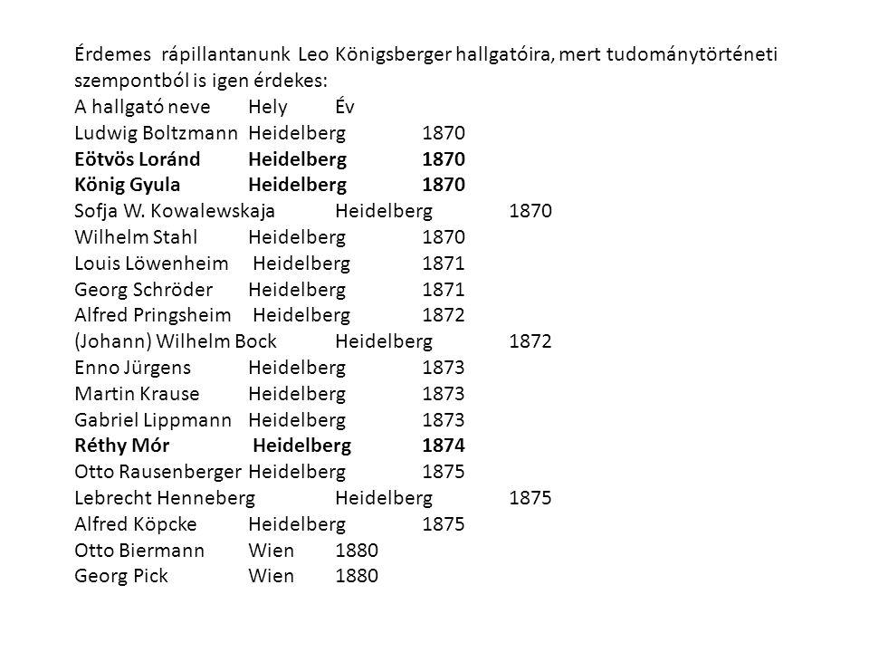 Érdemes rápillantanunk Leo Königsberger hallgatóira, mert tudománytörténeti szempontból is igen érdekes:
