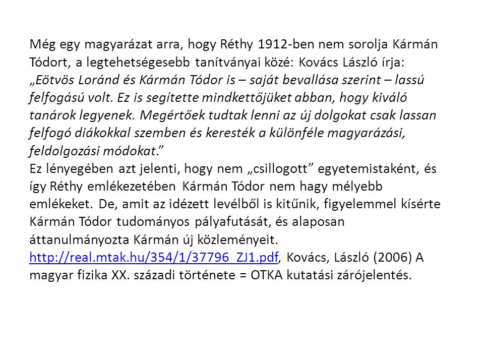 Még egy magyarázat arra, hogy Réthy 1912-ben nem sorolja Kármán Tódort, a legtehetségesebb tanítványai közé: Kovács László írja:
