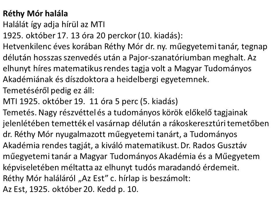 Réthy Mór halála Halálát így adja hírül az MTI. 1925. október 17. 13 óra 20 perckor (10. kiadás):