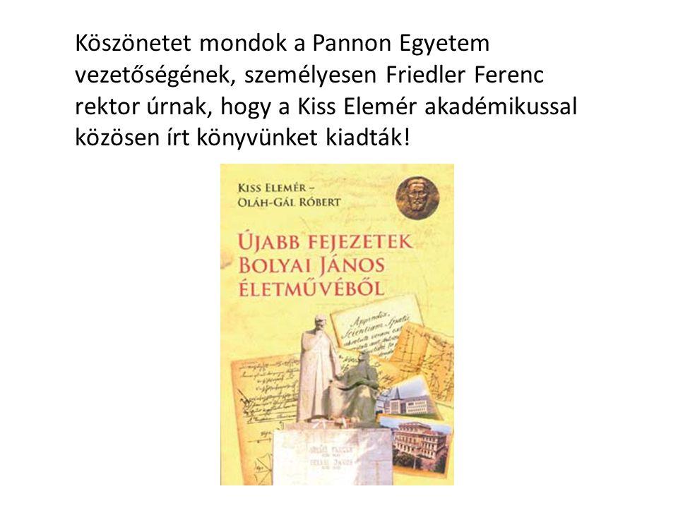 Köszönetet mondok a Pannon Egyetem vezetőségének, személyesen Friedler Ferenc rektor úrnak, hogy a Kiss Elemér akadémikussal közösen írt könyvünket kiadták!