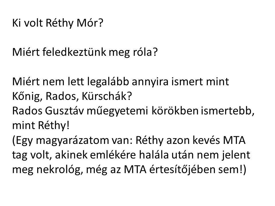 Ki volt Réthy Mór Miért feledkeztünk meg róla Miért nem lett legalább annyira ismert mint Kőnig, Rados, Kürschák