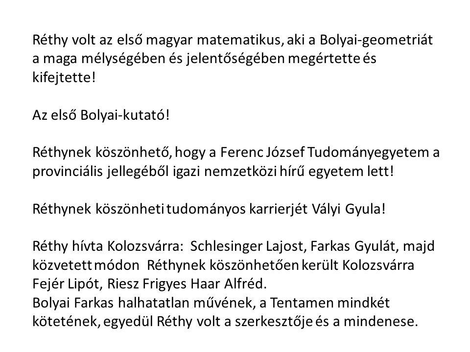 Réthy volt az első magyar matematikus, aki a Bolyai-geometriát a maga mélységében és jelentőségében megértette és kifejtette!