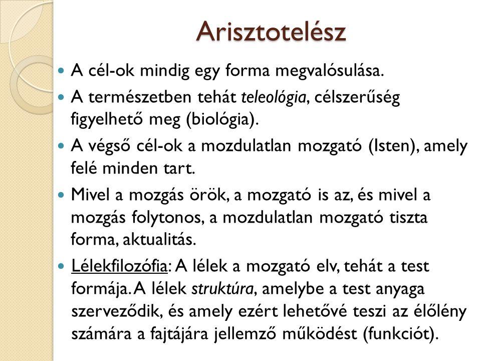 Arisztotelész A cél-ok mindig egy forma megvalósulása.