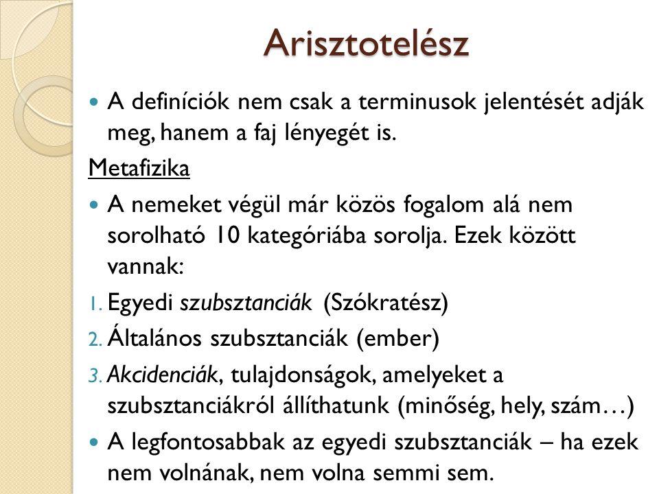 Arisztotelész A definíciók nem csak a terminusok jelentését adják meg, hanem a faj lényegét is. Metafizika.