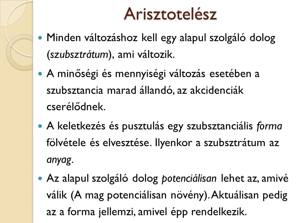 Arisztotelész Minden változáshoz kell egy alapul szolgáló dolog (szubsztrátum), ami változik.