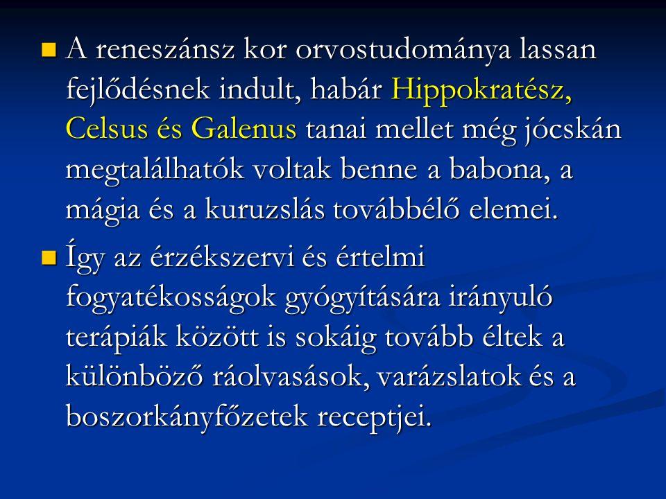 A reneszánsz kor orvostudománya lassan fejlődésnek indult, habár Hippokratész, Celsus és Galenus tanai mellet még jócskán megtalálhatók voltak benne a babona, a mágia és a kuruzslás továbbélő elemei.