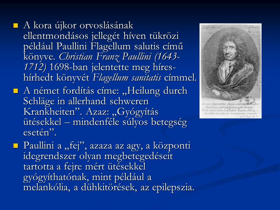 A kora újkor orvoslásának ellentmondásos jellegét híven tükrözi például Paullini Flagellum salutis című könyve. Christian Franz Paullini (1643-1712) 1698-ban jelentette meg híres-hírhedt könyvét Flagellum sanitatis címmel.
