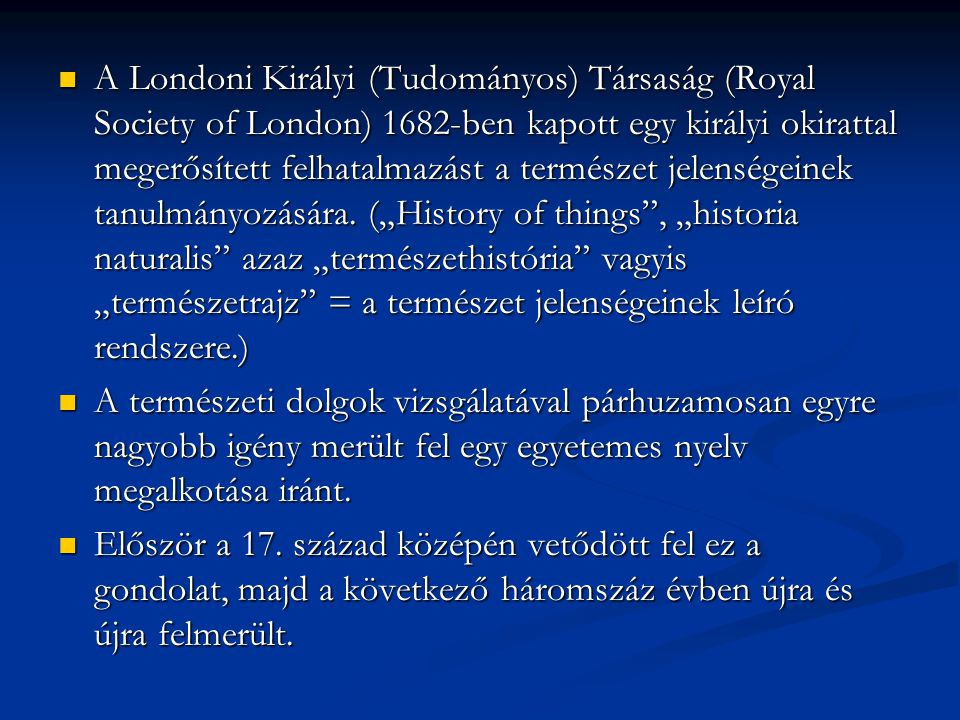 """A Londoni Királyi (Tudományos) Társaság (Royal Society of London) 1682-ben kapott egy királyi okirattal megerősített felhatalmazást a természet jelenségeinek tanulmányozására. (""""History of things , """"historia naturalis azaz """"természethistória vagyis """"természetrajz = a természet jelenségeinek leíró rendszere.)"""