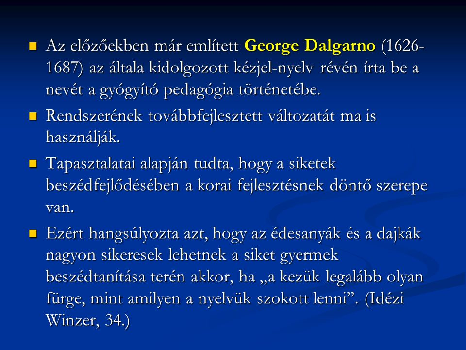Az előzőekben már említett George Dalgarno (1626-1687) az általa kidolgozott kézjel-nyelv révén írta be a nevét a gyógyító pedagógia történetébe.