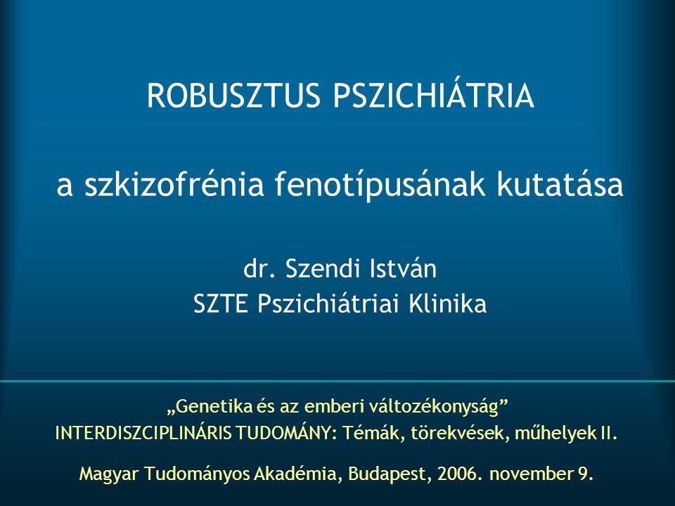ROBUSZTUS PSZICHIÁTRIA a szkizofrénia fenotípusának kutatása dr