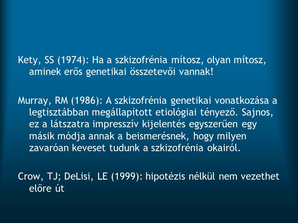 Kety, SS (1974): Ha a szkizofrénia mítosz, olyan mítosz, aminek erős genetikai összetevői vannak!
