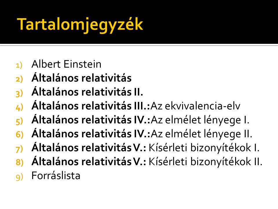 Tartalomjegyzék Albert Einstein Általános relativitás