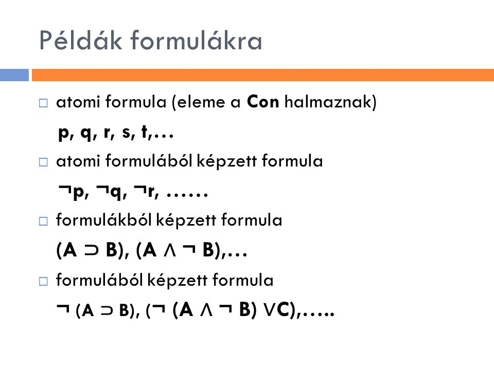 Példák formulákra p, q, r, s, t,… ¬p, ¬q, ¬r, …… (A ⊃ B), (A ∧ ¬ B),…