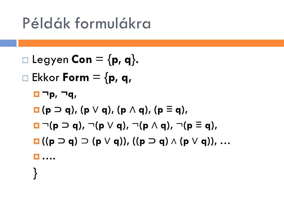 Példák formulákra Legyen Con = {p, q}. Ekkor Form = {p, q, } ¬p, ¬q,