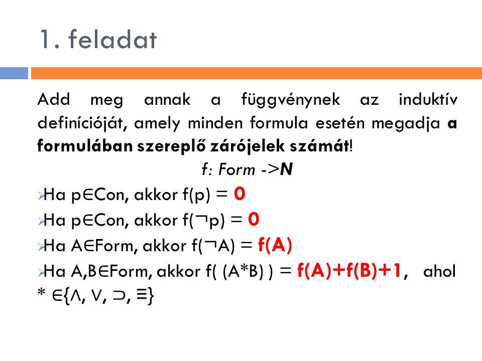 1. feladat Add meg annak a függvénynek az induktív definícióját, amely minden formula esetén megadja a formulában szereplő zárójelek számát!