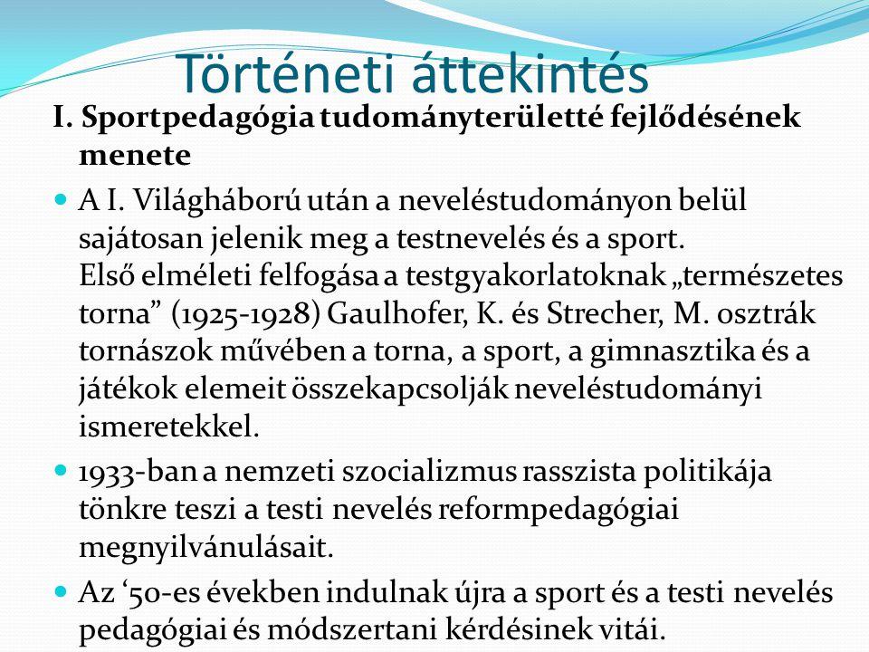 Történeti áttekintés I. Sportpedagógia tudományterületté fejlődésének menete.