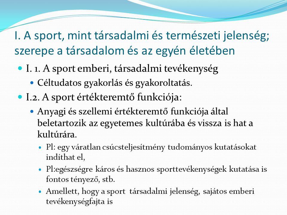 I. A sport, mint társadalmi és természeti jelenség; szerepe a társadalom és az egyén életében