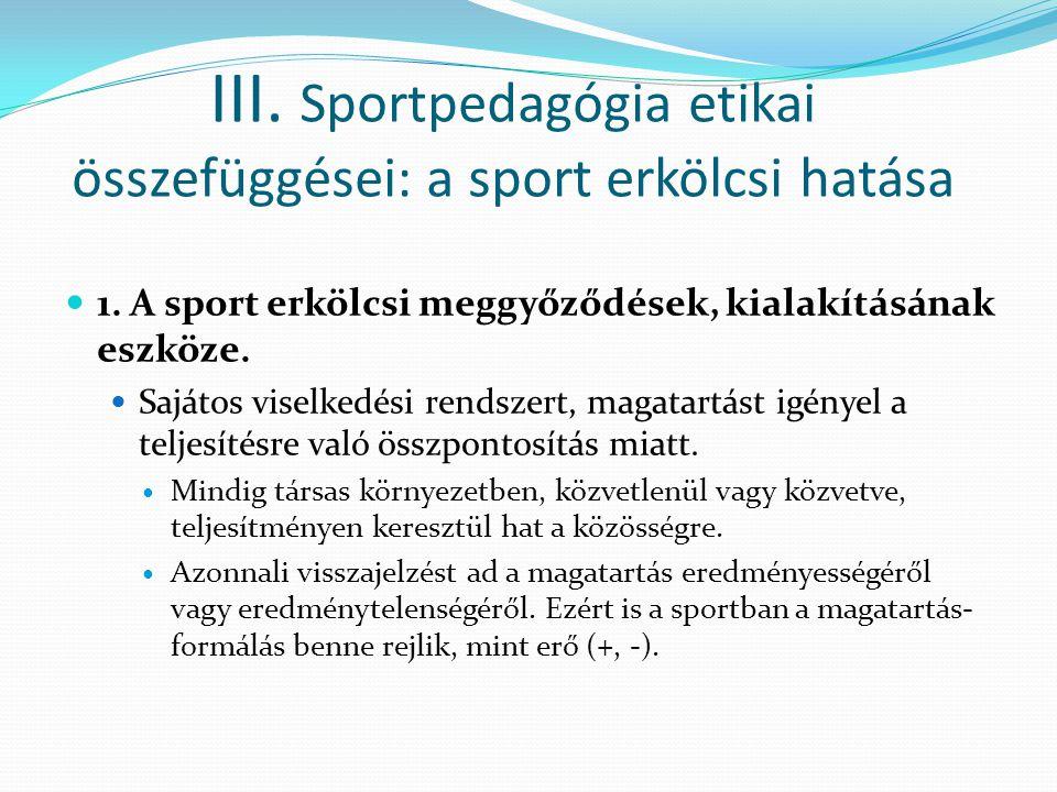 III. Sportpedagógia etikai összefüggései: a sport erkölcsi hatása
