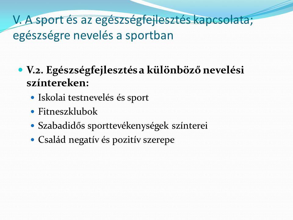 V. A sport és az egészségfejlesztés kapcsolata; egészségre nevelés a sportban