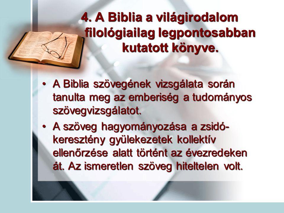 4. A Biblia a világirodalom filológiailag legpontosabban kutatott könyve.
