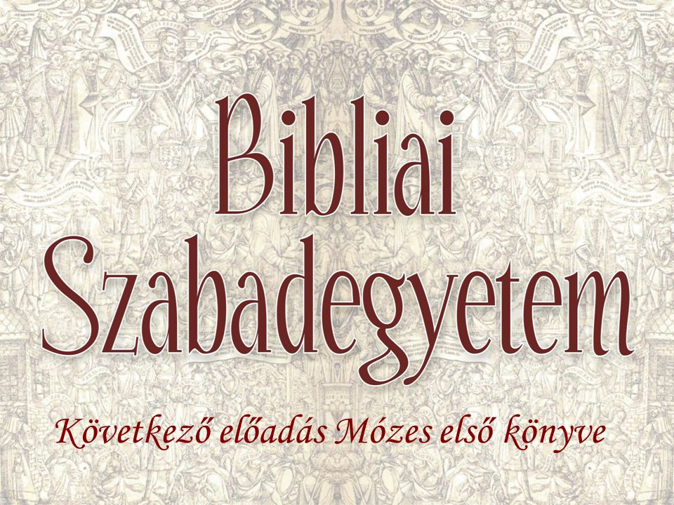 Következő előadás Mózes első könyve