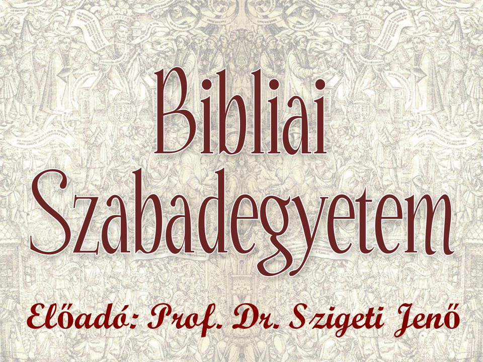 Előadó: Prof. Dr. Szigeti Jenő