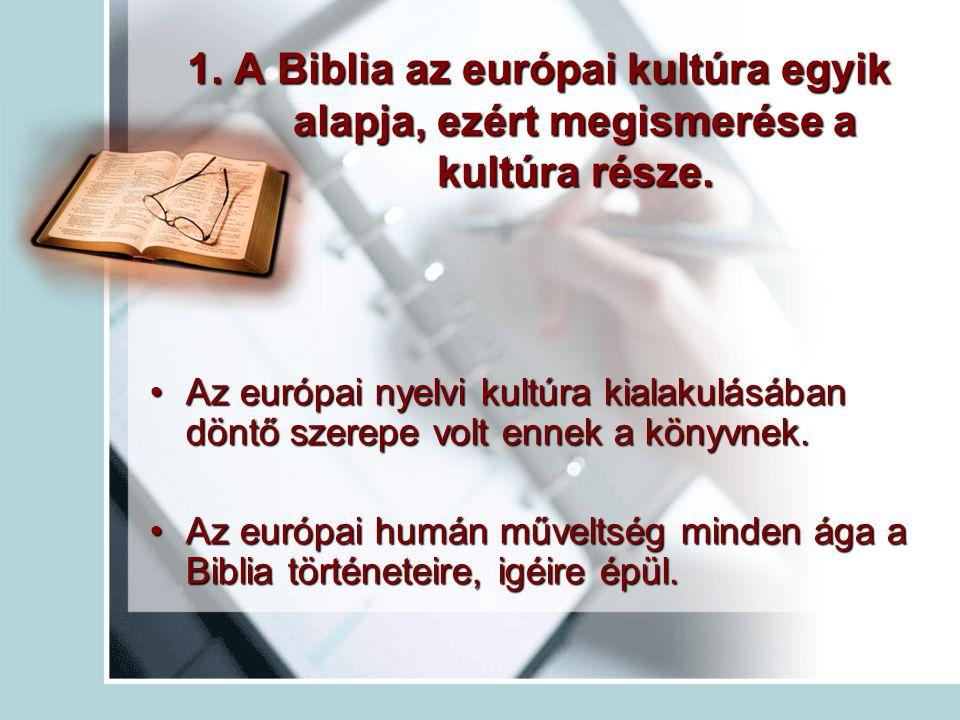 1. A Biblia az európai kultúra egyik alapja, ezért megismerése a kultúra része.