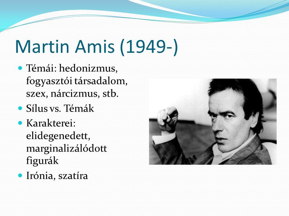 Martin Amis (1949-) Témái: hedonizmus, fogyasztói társadalom, szex, nárcizmus, stb. Sílus vs. Témák.