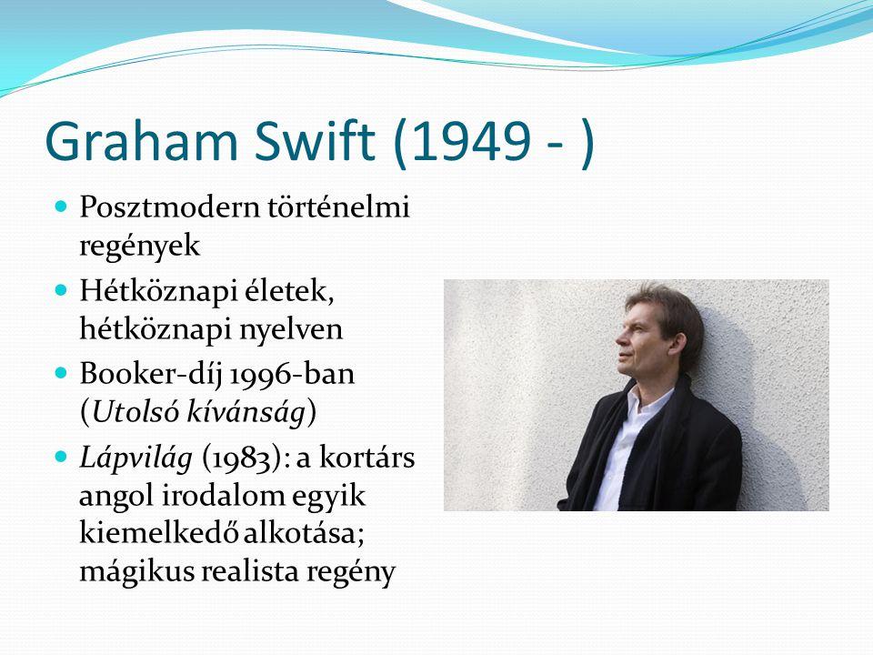 Graham Swift (1949 - ) Posztmodern történelmi regények