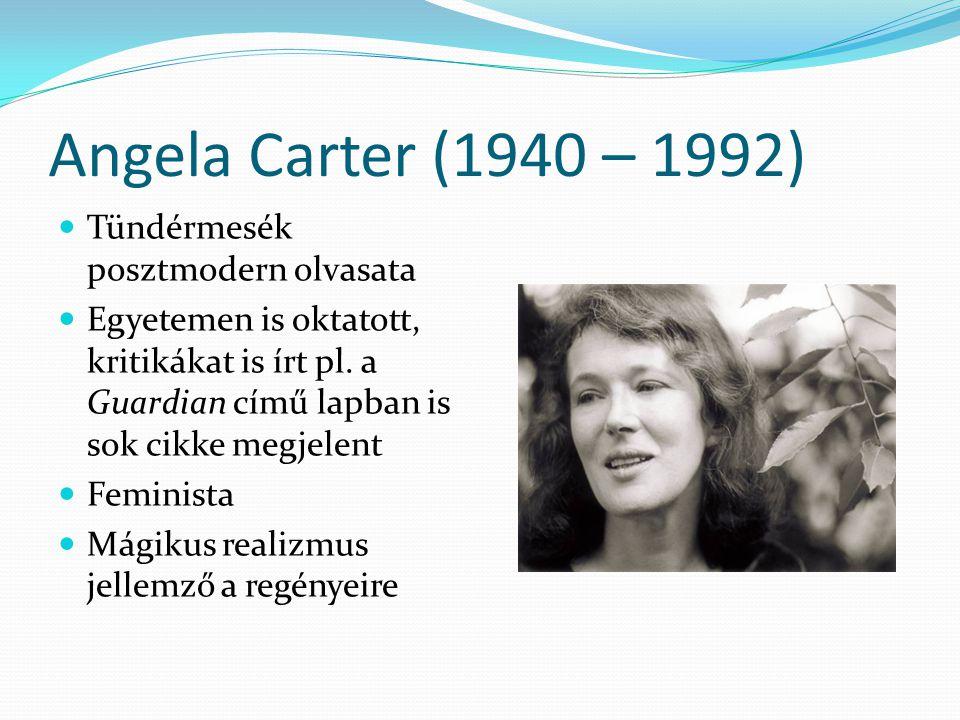 Angela Carter (1940 – 1992) Tündérmesék posztmodern olvasata