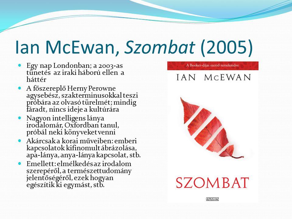Ian McEwan, Szombat (2005) Egy nap Londonban; a 2003-as tünetés az iraki háború ellen a háttér.
