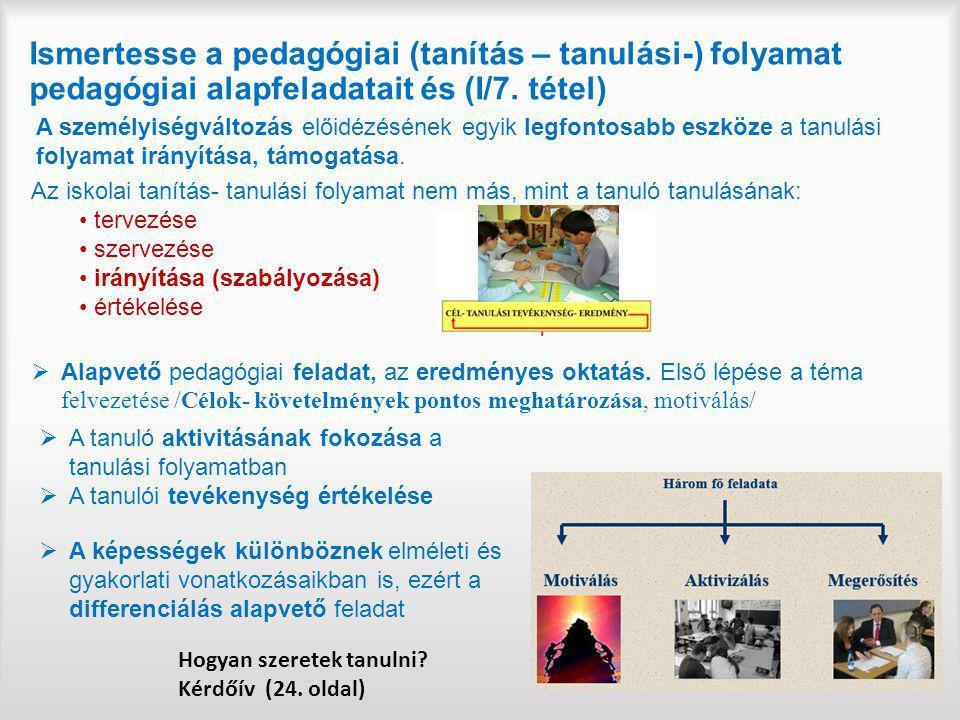 Ismertesse a pedagógiai (tanítás – tanulási-) folyamat pedagógiai alapfeladatait és (I/7. tétel)
