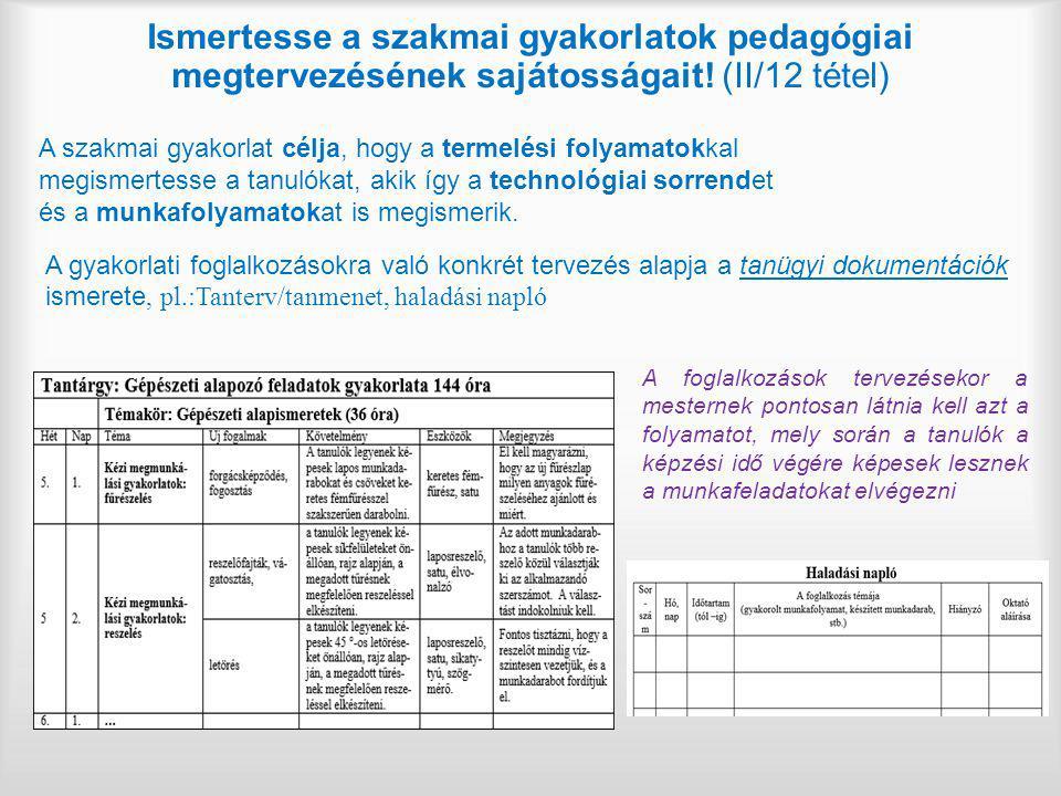 Ismertesse a szakmai gyakorlatok pedagógiai megtervezésének sajátosságait! (II/12 tétel)
