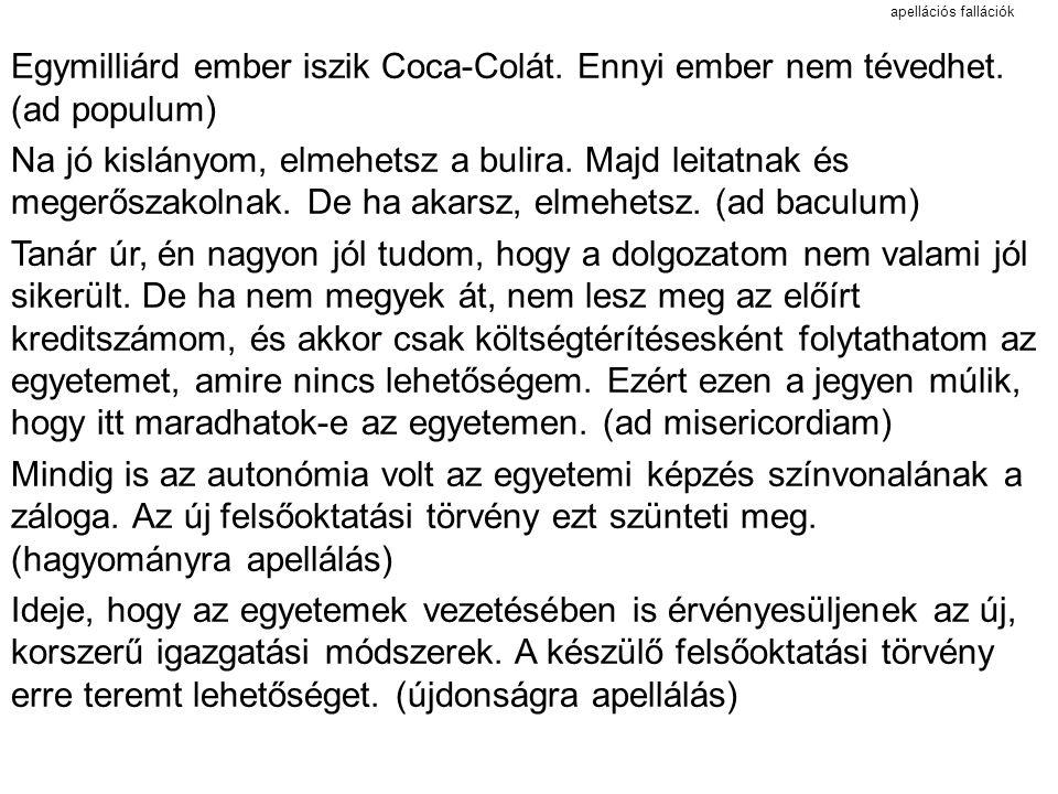 apellációs fallációk Egymilliárd ember iszik Coca-Colát. Ennyi ember nem tévedhet. (ad populum)