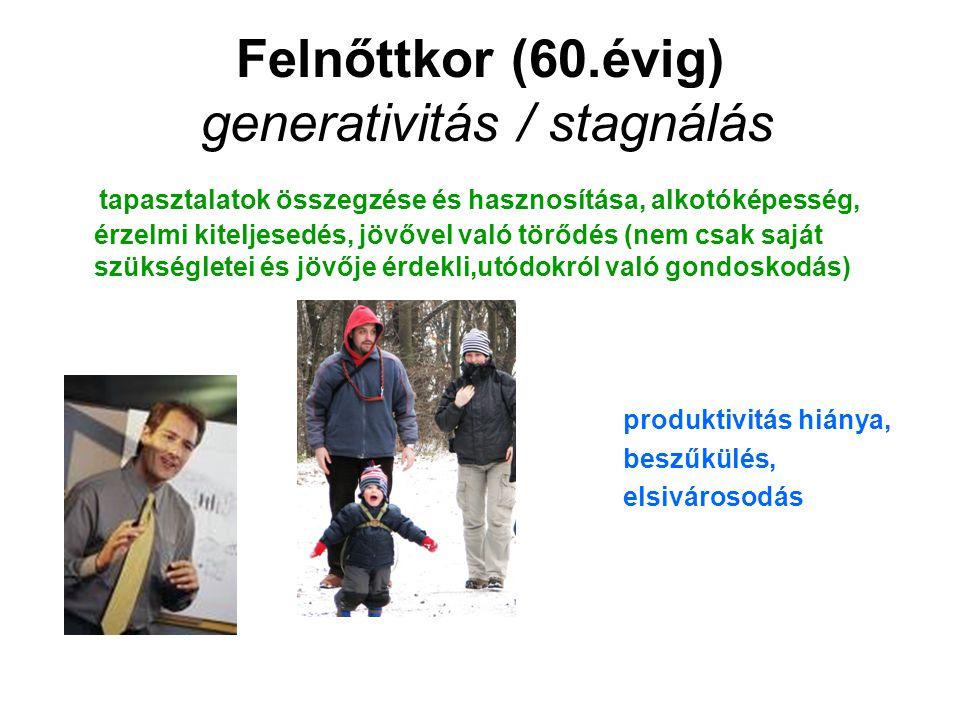 Felnőttkor (60.évig) generativitás / stagnálás