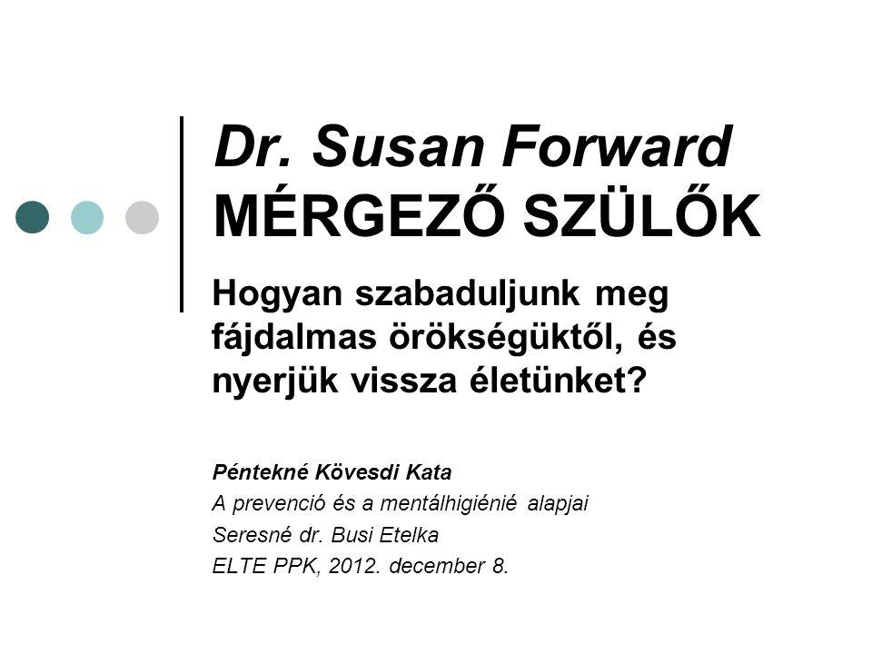 Dr. Susan Forward MÉRGEZŐ SZÜLŐK